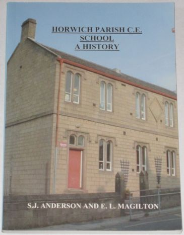 Horwich Parish C.E. School - A History, by SJ Anderson and EL Magilton